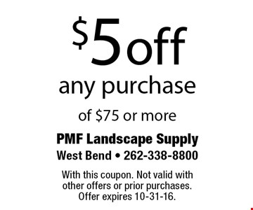 $5 off any purchase of $75 or more. With this coupon. Not valid with other offers or prior purchases. Offer expires 10-31-16.