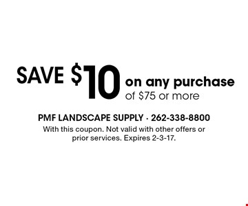 save $10 on any purchase of $75 or more. With this coupon. Not valid with other offers or prior services. Expires 2-3-17.