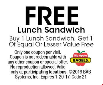 FREE Lunch Sandwich Buy 1 Lunch Sandwich, Get 1 Of Equal Or Lesser Value Free. Only one coupon per visit. Coupon is not redeemable with any other coupon or special offer. No reproduction allowed. Valid only at participating locations. 2016 BAB Systems, Inc. Expires 1-20-17. Code 21