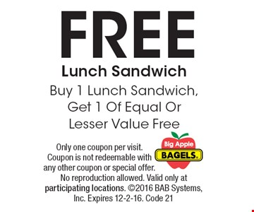 FREE Lunch Sandwich, Buy 1 Lunch Sandwich, Get 1 Of Equal Or Lesser Value Free. Only one coupon per visit. Coupon is not redeemable with any other coupon or special offer. No reproduction allowed. Valid only at participating locations. 2016 BAB Systems, Inc. Expires 12-2-16. Code 21