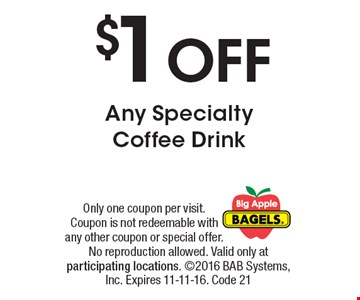 $1 OFF Any Specialty Coffee Drink. Only one coupon per visit. Coupon is not redeemable with any other coupon or special offer. No reproduction allowed. Valid only at participating locations. 2016 BAB Systems, Inc. Expires 11-11-16. Code 21