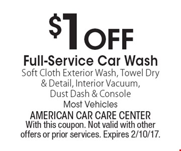 $1OFF Full-Service Car WashSoft Cloth Exterior Wash, Towel Dry& Detail, Interior Vacuum,Dust Dash & ConsoleMost Vehicles. With this coupon. Not valid with other offers or prior services. Expires 2/10/17.