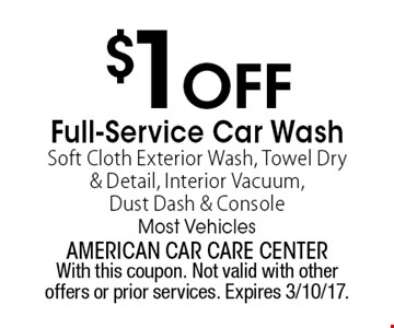 $1 OFF Full-Service Car Wash Soft Cloth Exterior Wash, Towel Dry & Detail, Interior Vacuum, Dust Dash & Console. Most Vehicles. With this coupon. Not valid with other offers or prior services. Expires 3/10/17.