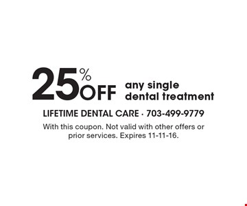 25% OFF any single dental treatment . With this coupon. Not valid with other offers or prior services. Expires 11-11-16.