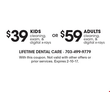 $59 ADULTS cleaning, exam, & digital x-rays OR $39 KIDS cleaning, exam, & digital x-rays. With this coupon. Not valid with other offers or prior services. Expires 2-10-17.