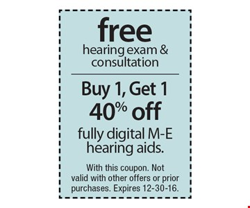 40% off fully digital M-E hearing aids (Buy 1, Get 1 for 40% Off) AND free hearing exam & consultation. With this coupon. Not valid with other offers or prior purchases. Expires 12-30-16.