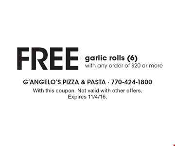FREE garlic rolls (6) with any order of $20 or more. With this coupon. Not valid with other offers. Expires 11/4/16.