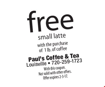 free small latte with the purchase of 1 lb. of coffee. With this coupon.Not valid with other offers. Offer expires 2-3-17.