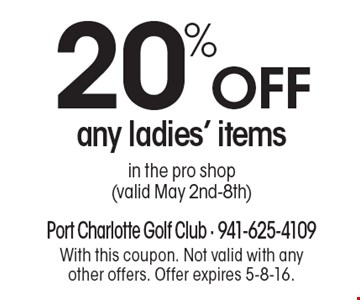 20% OFF any ladies' items in the pro shop (valid May 2nd-8th). With this coupon. Not valid with any other offers. Offer expires 5-8-16.