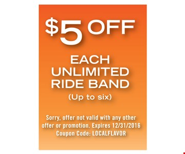 $5 off each unlimited ride (band up to six). Sorry, offer not valid with any other offer or promotion. Expires 12/31/16. Coupon code: LOCAL FLAVOR.