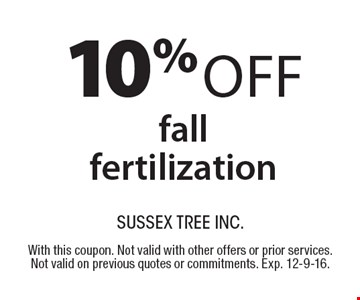 10% Off fall fertilization. With this coupon. Not valid with other offers or prior services. Not valid on previous quotes or commitments. Exp. 12-9-16.