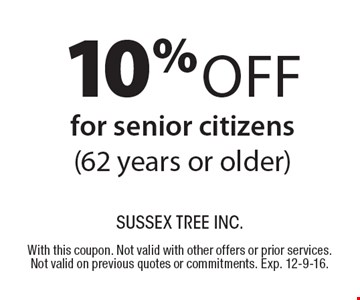 10% Off for senior citizens (62 years or older). With this coupon. Not valid with other offers or prior services. Not valid on previous quotes or commitments. Exp. 12-9-16.