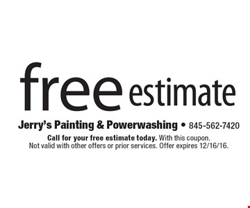 Free estimate. Call for your free estimate today. With this coupon. Not valid with other offers or prior services. Offer expires 12/16/16.
