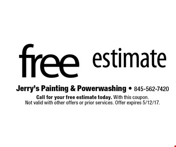 free estimate. Call for your free estimate today. With this coupon. Not valid with other offers or prior services. Offer expires 5/12/17.