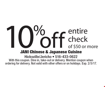 10% off entire check of $50 or more. With this coupon. Dine in, take-out or delivery. Mention coupon when ordering for delivery. Not valid with other offers or on holidays. Exp. 2/3/17.