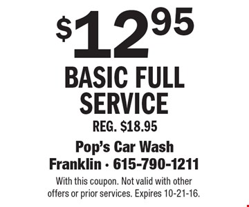 $12.95 Basic Full Service. Reg. $18.95. With this coupon. Not valid with other offers or prior services. Expires 10-21-16.