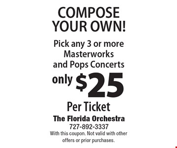 Compose your own! Only $25 per ticket. Pick any 3 or more Masterworks and Pops Concerts. With this coupon. Not valid with other offers or prior purchases.