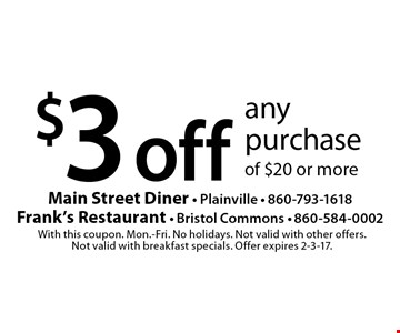$3 off any purchase of $20 or more. With this coupon. Mon.-Fri. No holidays. Not valid with other offers. Not valid with breakfast specials. Offer expires 2-3-17.