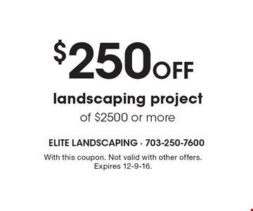 $250o ff landscaping project of $2500 or more. With this coupon. Not valid with other offers. Expires 12-9-16.