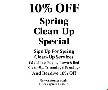 10% Off Spring Clean-Up Special. Sign Up For Spring Clean-Up Services (Mulching, Edging, Lawn & Bed Clean-Up, Trimming & Pruning) And Receive 10% Off. New customers only. Offer expires 4-28-17.