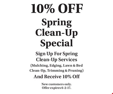 10% OFF Spring Clean-Up Special Sign Up For Spring Clean-Up Services (Mulching, Edging, Lawn & Bed Clean-Up, Trimming & Pruning) And Receive 10% Off. New customers only. Offer expires 6-2-17.