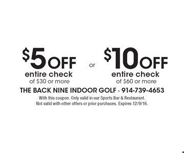 $5 off entire check of $30 or more or $10 off entire check of $60 or more. With this coupon. Only valid in our Sports Bar & Restaurant. Not valid with other offers or prior purchases. Expires 12/9/16.