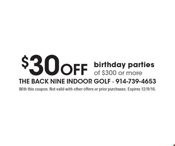 $30 off birthday parties of $300 or more. With this coupon. Not valid with other offers or prior purchases. Expires 12/9/16.