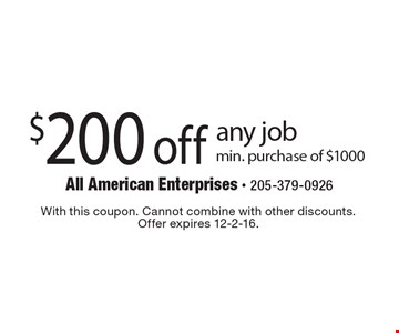 $200 off any job min. purchase of $1000. With this coupon. Cannot combine with other discounts.Offer expires 12-2-16.