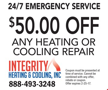24/7 Emergency Service $50.00 off any heating or cooling repair. Coupon must be presented at time of service. Cannot be combined with any offer, rebate or coupon. Offer expires 2-25-17.