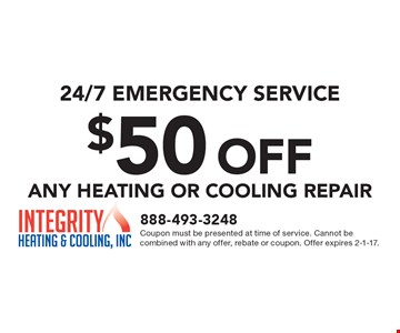24/7 EMERGENCY SERVICE. $50 OFF ANY HEATING OR COOLING REPAIR. Coupon must be presented at time of service. Cannot be combined with any offer, rebate or coupon. Offer expires 2-1-17.