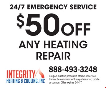 24/7 emergency service. $50 Off any heating repair. Coupon must be presented at time of service. Cannot be combined with any other offer, rebate or coupon. Offer expires 5-1-17.