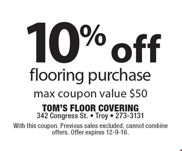 10% off flooring purchase. Max coupon value $50. With this coupon. Previous sales excluded, cannot combine offers. Offer expires 12-9-16.