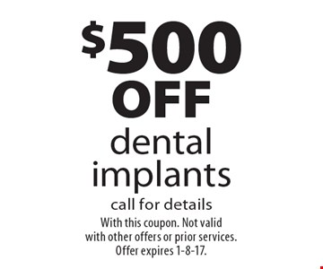 $500 off dental implants. Call for details. With this coupon. Not valid with other offers or prior services. Offer expires 1-8-17.