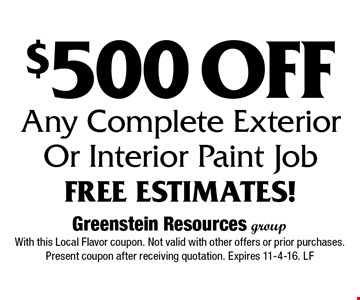 $500 Off Any Complete Exterior Or Interior Paint Job. Free Estimates! With this Local Flavor coupon. Not valid with other offers or prior purchases. Present coupon after receiving quotation. Expires 11-4-16. LF