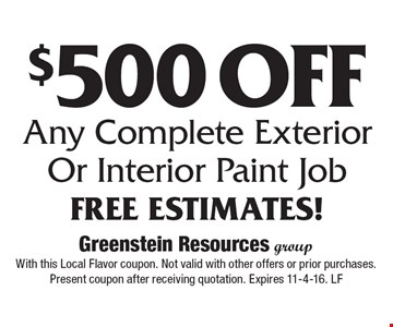 $500 Off Any Complete Exterior Or Interior Paint Job Free Estimates! With this Local Flavor coupon. Not valid with other offers or prior purchases. Present coupon after receiving quotation. Expires 11-4-16. LF