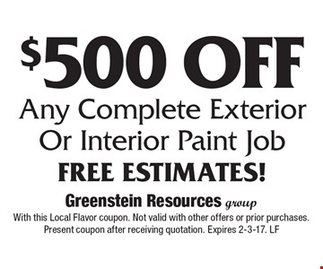 $500 Off Any Complete Exterior Or Interior Paint Job Free Estimates!. With this Local Flavor coupon. Not valid with other offers or prior purchases. Present coupon after receiving quotation. Expires 2-3-17. LF