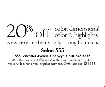 20% off color, dimensional color & highlights. New service clients only - Long hair extra. With this coupon. Offer valid with haircut or blow dry. Not valid with other offers or prior services. Offer expires 12-31-16.