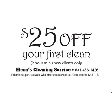 $25 off your first clean (2 hour min.) New clients only. With this coupon. Not valid with other offers or special. Offer expires 12-31-16.