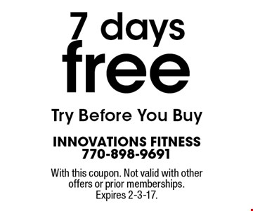 7 Days FREE. Try Before You Buy. With this coupon. Not valid with other offers or prior memberships. Expires 2-3-17.