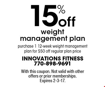 15% off weight management plan. Purchase 1 12-week weight management plan for $50 off regular plan price. With this coupon. Not valid with other offers or prior memberships.Expires 2-3-17.