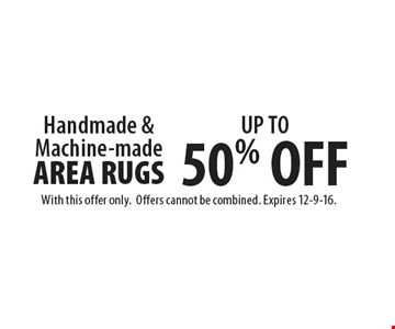 50% Off Handmade & Machine-made Area Rugs. With this offer only. Offers cannot be combined. Expires 12-9-16.