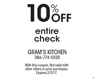 10% Off entire check. With this coupon. Not valid with other offers or prior purchases. Expires 2/3/17.
