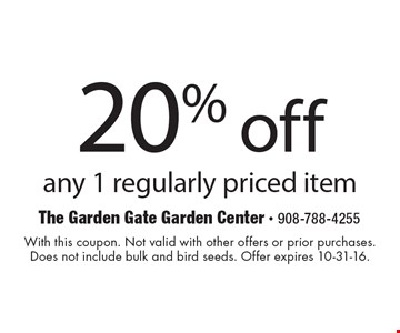 20% off any 1 regularly priced item. With this coupon. Not valid with other offers or prior purchases. Does not include bulk and bird seeds. Offer expires 10-31-16.