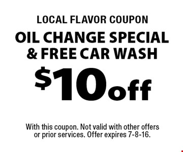LOCAL FLAVOR COUPON $10 off OIL CHANGE SPECIAL & FREE CAR WASH. With this coupon. Not valid with other offers or prior services. Offer expires 7-8-16.