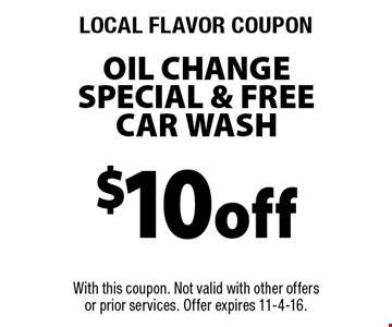 LOCAL FLAVOR COUPON. $10 off oil change special & free car wash. With this coupon. Not valid with other offers or prior services. Offer expires 11-4-16.