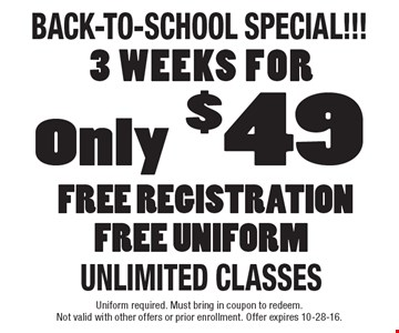 Back-To-School Special!!! 3 Weeks For Only $49 Free Registration. Free Uniform. Unlimited Classes. Uniform required. Must bring in coupon to redeem. Not valid with other offers or prior enrollment. Offer expires 10-28-16.