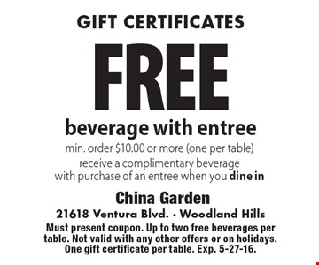 gift certificates FREE beverage with entree min. order $10.00 or more (one per table)receive a complimentary beverage with purchase of an entree when you dine in. Must present coupon. Up to two free beverages per table. Not valid with any other offers or on holidays. One gift certificate per table. Exp. 5-27-16.