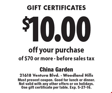 gift certificates $10.00 off your purchase of $70 or more • before sales tax. Must present coupon. Good for lunch or dinner. Not valid with any other offers or on holidays. One gift certificate per table. Exp. 5-27-16.