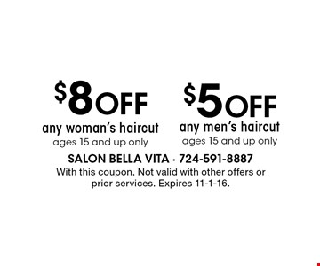 $8 OFF any woman's haircut, ages 15 and up only OR $5 OFF any men's haircut, ages 15 and up only. With this coupon. Not valid with other offers or prior services. Expires 11-1-16.