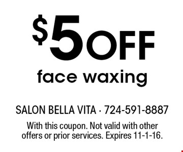 $5 OFF face waxing. With this coupon. Not valid with other offers or prior services. Expires 11-1-16.